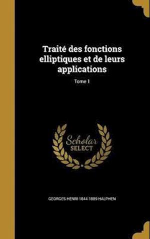 Bog, hardback Traite Des Fonctions Elliptiques Et de Leurs Applications; Tome 1 af Georges Henri 1844-1889 Halphen