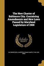The New Charter of Baltimore City. Containing Amendments and New Laws Passed by Maryland Legislature of 1900 af Conway Whittle 1864-1935 Sams