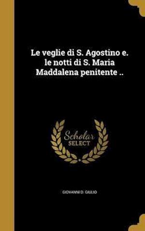 Bog, hardback Le Veglie Di S. Agostino E. Le Notti Di S. Maria Maddalena Penitente .. af Giovanni D. Giulio
