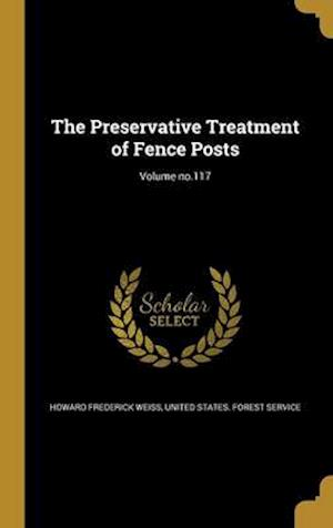 Bog, hardback The Preservative Treatment of Fence Posts; Volume No.117 af Howard Frederick Weiss