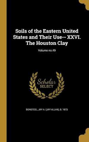 Bog, hardback Soils of the Eastern United States and Their Use-- XXVI. the Houston Clay; Volume No.49