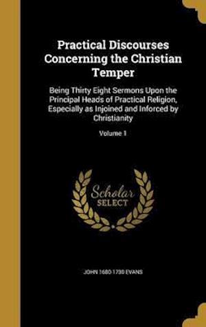 Bog, hardback Practical Discourses Concerning the Christian Temper af John 1680-1730 Evans