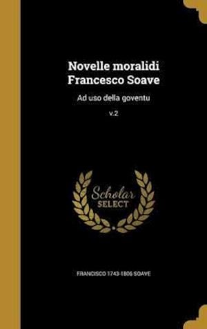 Bog, hardback Novelle Moralidi Francesco Soave af Francisco 1743-1806 Soave