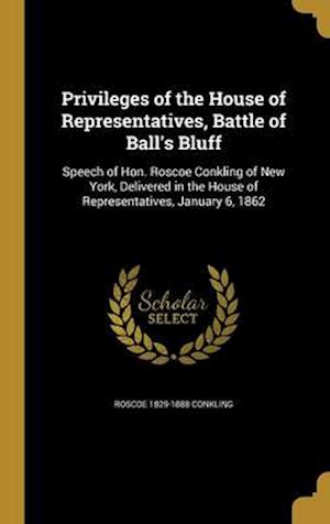 Bog, hardback Privileges of the House of Representatives, Battle of Ball's Bluff af Roscoe 1829-1888 Conkling