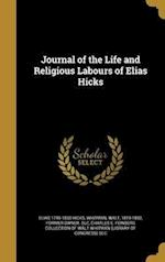 Journal of the Life and Religious Labours of Elias Hicks af Elias 1748-1830 Hicks