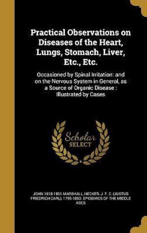 Bog, hardback Practical Observations on Diseases of the Heart, Lungs, Stomach, Liver, Etc., Etc. af John 1818-1891 Marshall