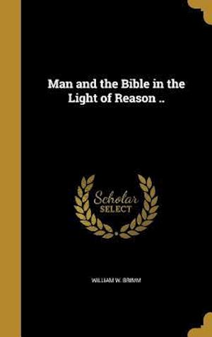 Bog, hardback Man and the Bible in the Light of Reason .. af William W. Brimm