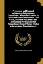 Precedents and Forms of Indictments, Informations, Complaints... Adapted to Practice in the United States Criminal and Civil Cases, Together with Form af Oliver Elwood 1858-1932 Pagin