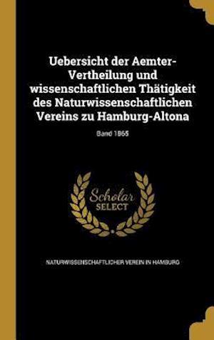 Bog, hardback Uebersicht Der Aemter-Vertheilung Und Wissenschaftlichen Thatigkeit Des Naturwissenschaftlichen Vereins Zu Hamburg-Altona; Band 1865