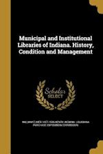 Municipal and Institutional Libraries of Indiana. History, Condition and Management af William Elmer 1857-1936 Henry