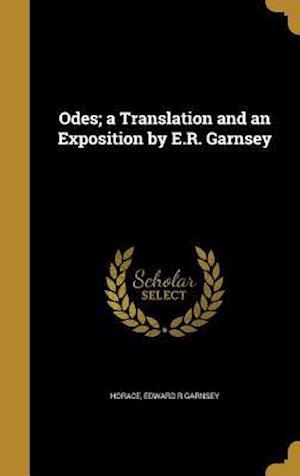Bog, hardback Odes; A Translation and an Exposition by E.R. Garnsey af Edward R. Garnsey