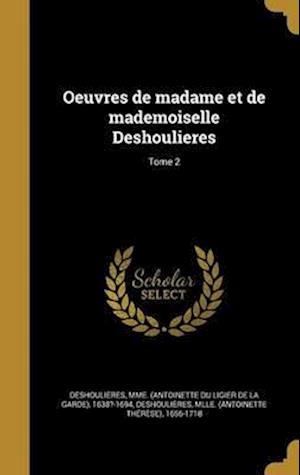 Bog, hardback Oeuvres de Madame Et de Mademoiselle Deshoulieres; Tome 2