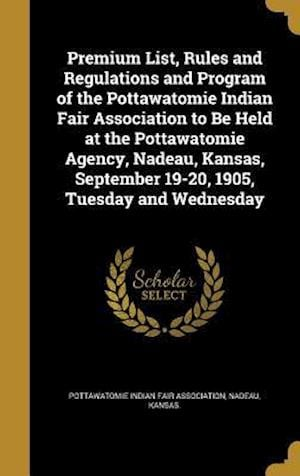 Bog, hardback Premium List, Rules and Regulations and Program of the Pottawatomie Indian Fair Association to Be Held at the Pottawatomie Agency, Nadeau, Kansas, Sep