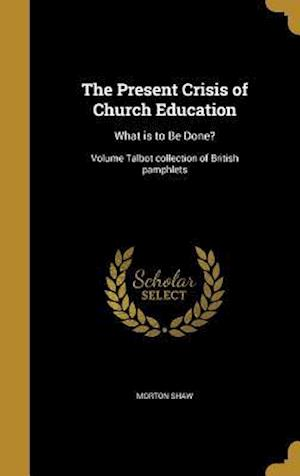 Bog, hardback The Present Crisis of Church Education af Morton Shaw