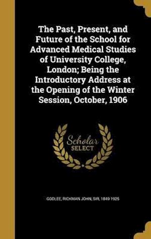 Bog, hardback The Past, Present, and Future of the School for Advanced Medical Studies of University College, London; Being the Introductory Address at the Opening