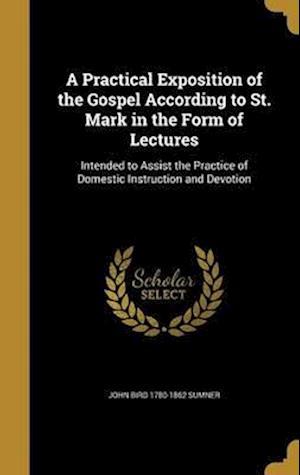 Bog, hardback A   Practical Exposition of the Gospel According to St. Mark in the Form of Lectures af John Bird 1780-1862 Sumner
