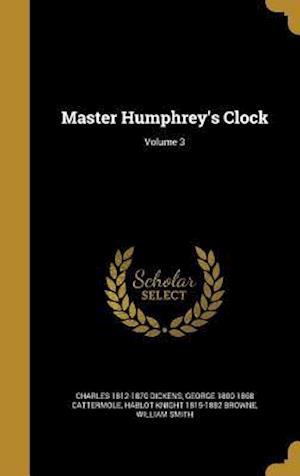 Bog, hardback Master Humphrey's Clock; Volume 3 af George 1800-1868 Cattermole, Charles 1812-1870 Dickens, Hablot Knight 1815-1882 Browne