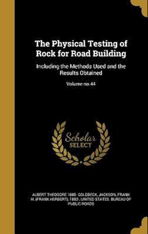 Bog, hardback The Physical Testing of Rock for Road Building af Albert Theodore 1885- Goldbeck