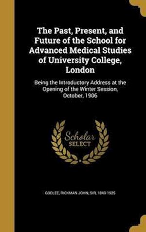 Bog, hardback The Past, Present, and Future of the School for Advanced Medical Studies of University College, London
