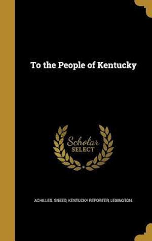 Bog, hardback To the People of Kentucky af Achilles Sneed