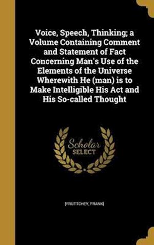 Bog, hardback Voice, Speech, Thinking; A Volume Containing Comment and Statement of Fact Concerning Man's Use of the Elements of the Universe Wherewith He (Man) Is