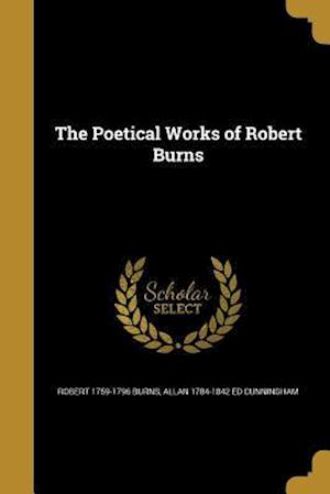 Bog, paperback The Poetical Works of Robert Burns af Allan 1784-1842 Ed Cunningham, Robert 1759-1796 Burns