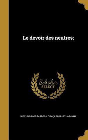 Bog, hardback Le Devoir Des Neutres; af Graca 1868-1931 Aranha, Ruy 1849-1923 Barbosa