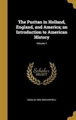 The Puritan in Holland, England, and America; An Introduction to American History; Volume 1 af Douglas 1839-1893 Campbell