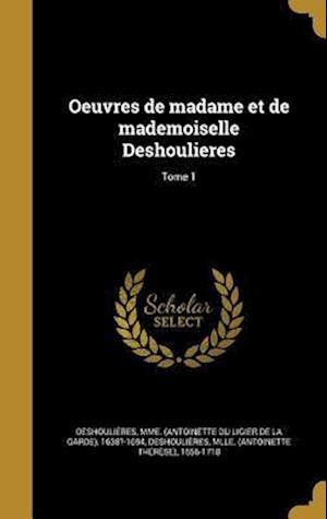 Bog, hardback Oeuvres de Madame Et de Mademoiselle Deshoulieres; Tome 1