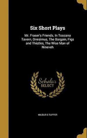 Bog, hardback Six Short Plays af Wilbur S. Tupper