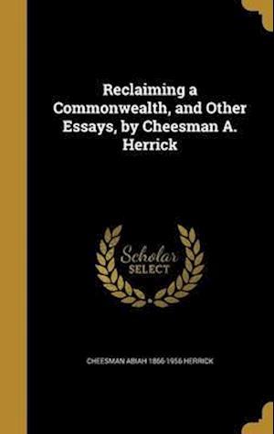 Bog, hardback Reclaiming a Commonwealth, and Other Essays, by Cheesman A. Herrick af Cheesman Abiah 1866-1956 Herrick