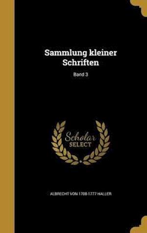 Bog, hardback Sammlung Kleiner Schriften; Band 3 af Albrecht Von 1708-1777 Haller