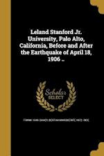 Leland Stanford Jr. University, Palo Alto, California, Before and After the Earthquake of April 18, 1906 .. af Bertha Marguerite 1872- Rice, Frank 1940- Davey