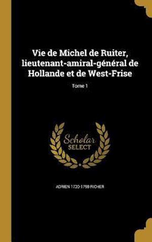 Bog, hardback Vie de Michel de Ruiter, Lieutenant-Amiral-General de Hollande Et de West-Frise; Tome 1 af Adrien 1720-1798 Richer