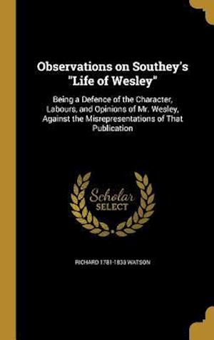 Bog, hardback Observations on Southey's Life of Wesley af Richard 1781-1833 Watson