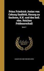 Prinz Friedrich Josias Von Coburg Saalfeld, Herzog Zu Sachsen, K.K. Und Des Heil. ROM. Reiches Feldmarschall; Band 1 af August Von 1808-1880 Witzleben