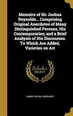 Memoirs of Sir Joshua Reynolds... Comprising Original Anecdotes of Many Distinguished Persons, His Contemporaries; And a Brief Analysis of His Discour af James 1746-1831 Northcote