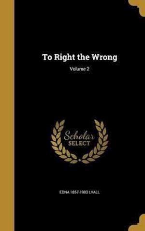 Bog, hardback To Right the Wrong; Volume 2 af Edna 1857-1903 Lyall