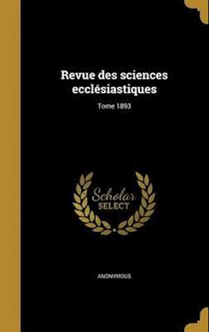 Bog, hardback Revue Des Sciences Ecclesiastiques; Tome 1893