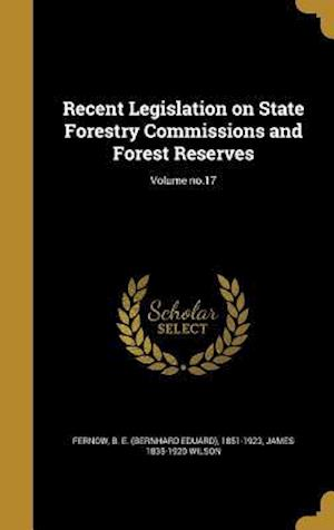 Bog, hardback Recent Legislation on State Forestry Commissions and Forest Reserves; Volume No.17 af James 1835-1920 Wilson
