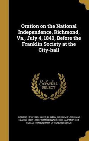 Bog, hardback Oration on the National Independence, Richmond, Va., July 4, 1840, Before the Franklin Society at the City-Hall af George 1810-1879 Jones