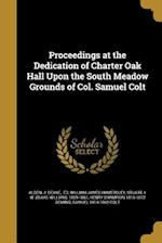 Proceedings at the Dedication of Charter Oak Hall Upon the South Meadow Grounds of Col. Samuel Colt af William James Hamersley