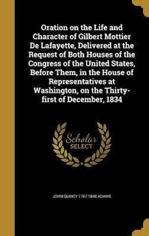 Bog, hardback Oration on the Life and Character of Gilbert Mottier de Lafayette, Delivered at the Request of Both Houses of the Congress of the United States, Befor af John Quincy 1767-1848 Adams