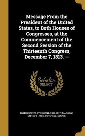 Bog, hardback Message from the President of the United States, to Both Houses of Congresses, at the Commencement of the Second Session of the Thirteenth Congress, D