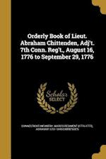 Orderly Book of Lieut. Abraham Chittenden, Adj't. 7th Conn. Reg't., August 16, 1776 to September 29, 1776 af Abraham 1751-1848 Chittenden