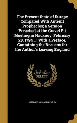 Bog, hardback The Present State of Europe Compared with Antient Prophecies; A Sermon Preached at the Gravel Pit Meeting in Hackney, February 28, 1794 ...; With a Pr af Joseph 1733-1804 Priestley