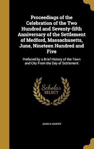 Bog, hardback Proceedings of the Celebration of the Two Hundred and Seventy-Fifth Anniversary of the Settlement of Medford, Massachusetts, June, Nineteen Hundred an af John H. Hooper