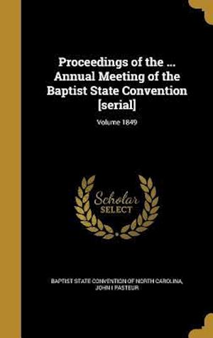 Bog, hardback Proceedings of the ... Annual Meeting of the Baptist State Convention [Serial]; Volume 1849 af John I. Pasteur