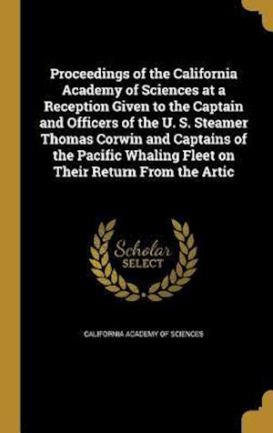 Bog, hardback Proceedings of the California Academy of Sciences at a Reception Given to the Captain and Officers of the U. S. Steamer Thomas Corwin and Captains of