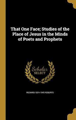 Bog, hardback That One Face; Studies of the Place of Jesus in the Minds of Poets and Prophets af Richard 1874-1945 Roberts